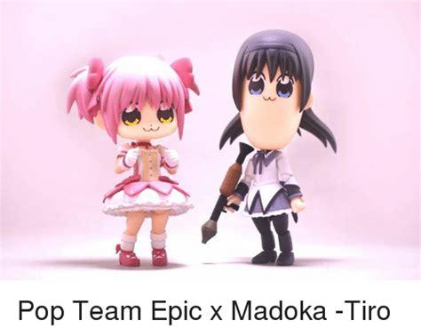 epic x pop team epic x madoka tiro dank meme on me me