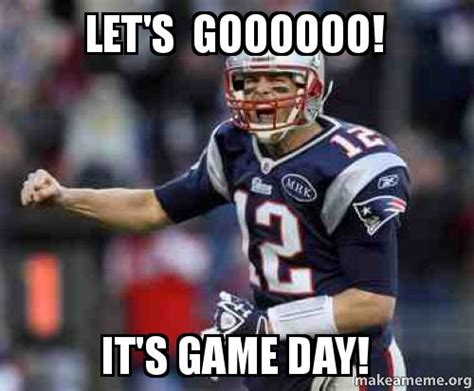 Game Day Meme - let s goooooo it s game day make a meme