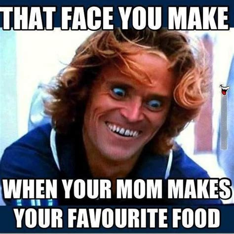 Funny Mom Memes - face you make when mom makes your favorite food funny