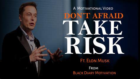 elon musk motivation elon musk don t afraid take risk inspirational speech