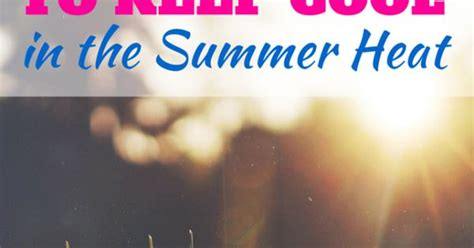 Ways To Keep Cool In The Heat by 7 Cheap Ways To Keep Cool In The Summer Heat Summer Heat
