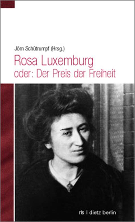 libro the rosa luxemburg reader read rosa luxemburg or the price of freedom by j 246 rn