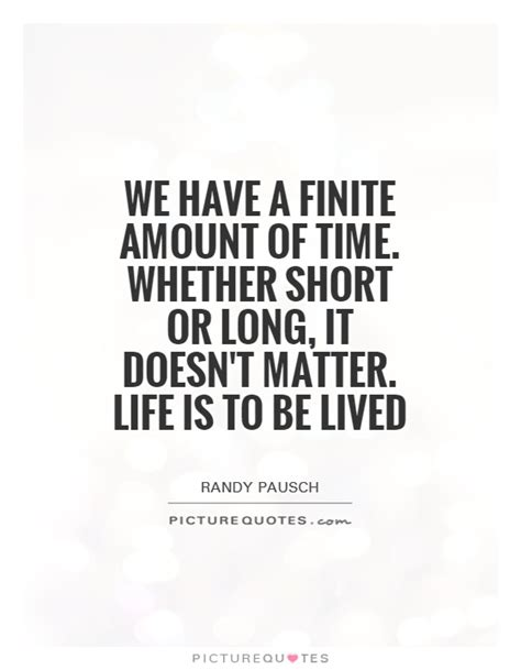 semantics matter this quote courtesy we have a finite amount of time whether short or long it
