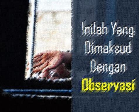 pengertian observasi jenis tujuan contoh observasi