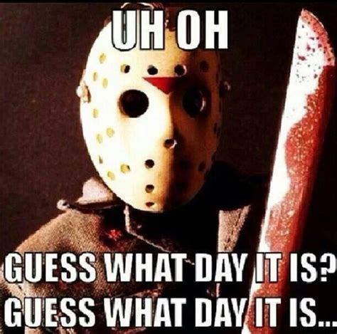 Tgif And Guess What by 13 Best Images About Friday The 13th On Happy
