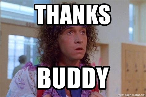 Thanks Buddy Meme - thanks buddy pauly shore meme generator