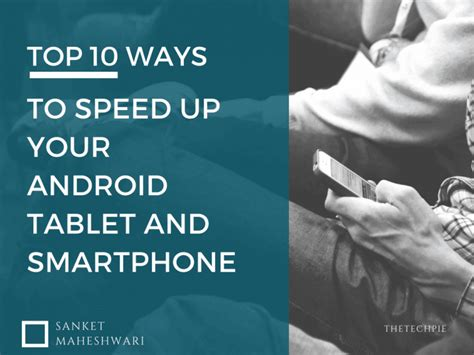 speedup my android phone learn top 10 ways to speedup your android tablet smartphone thetechpie