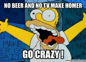Homer Meme - no beer and no tv make homer