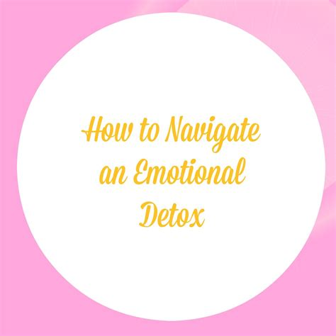 Detoxing Feelings by How To Navigate An Emotional Detox