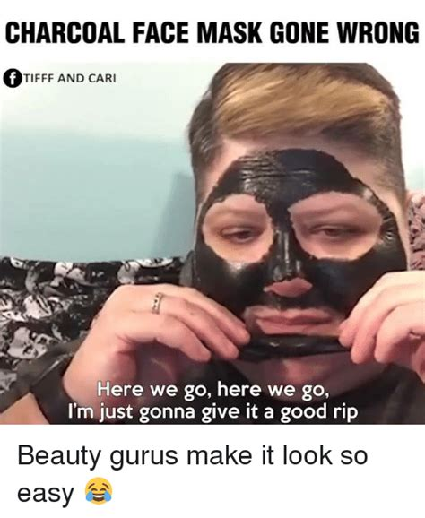 Face Mask Meme - charcoal face mask gone wrong f tifff and cari here we go