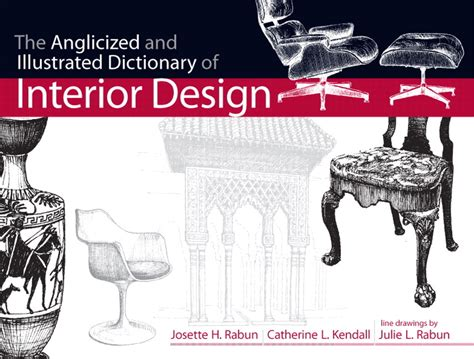 interior design dictionary pearson education anglicized and illustrated dictionary of interior design the