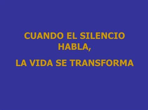 el silencio habla perenne cuando el silencio habla la vida se transforma