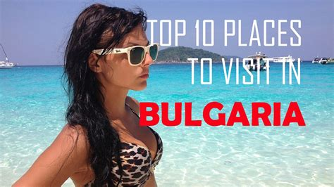 best things to see in top 10 places to visit in bulgaria top things to see