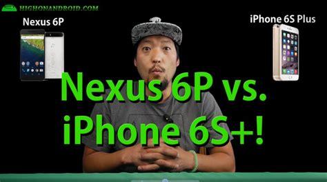 nexus 6p vs iphone 6s plus highonandroid