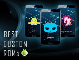 custom android roms top 5 best custom roms for customizing your android device