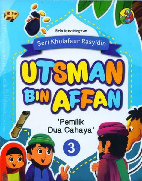 Buku Anak Seri Fabel Dua Bahasa bukukita seri khulafaur rasyidin 3 utsman bin affan pemilik dua cahaya