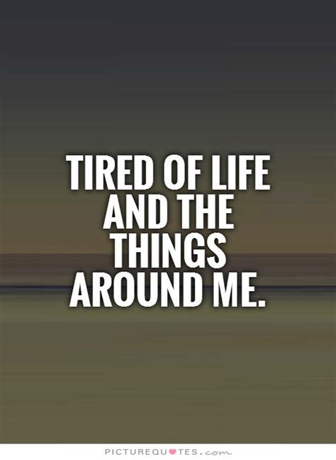 im tired  life quotes quotesgram