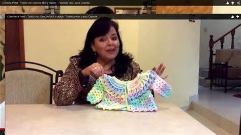 los tejidos de crochet con laura cepeda chambrita polet tejido con gancho f 225 cil y r 225 pido