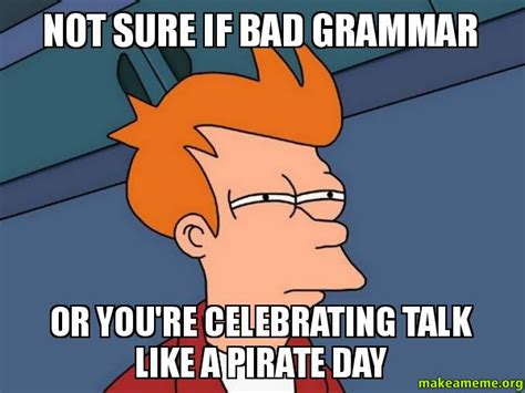 Bad Grammar Meme - not sure if bad grammar or you re celebrating talk like a