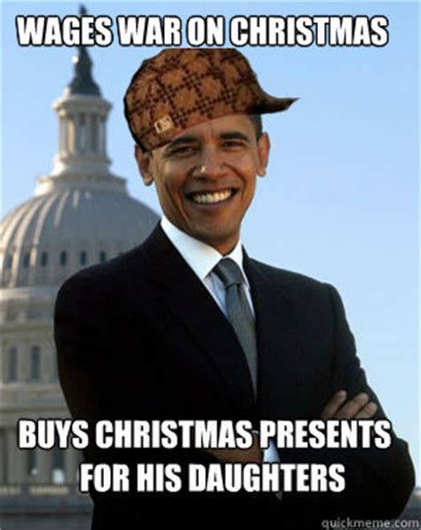 War On Christmas Meme - scumbag obama memes quickmeme