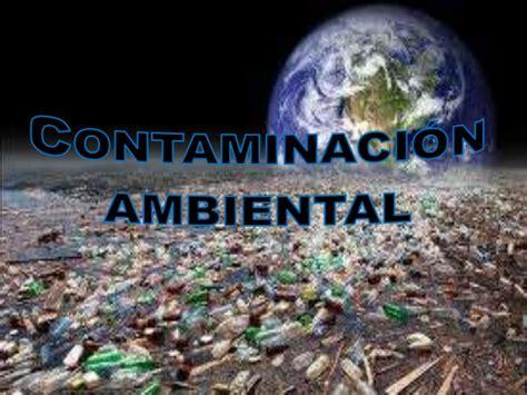 imagenes impactantes de la contaminacion ambiental contaminaci 211 n ambiental