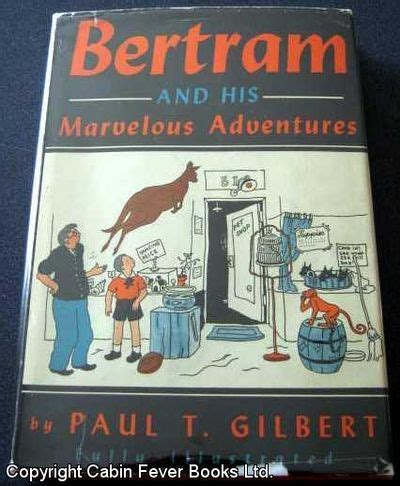 cabin fever a mountain books bertram and his marvelous adventures by paul t gilbert