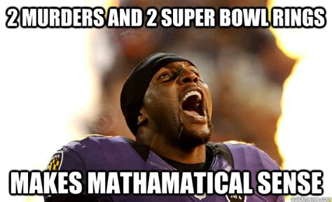 Ray Lewis Memes - 2 murders and 2 super bowl rings makes mathamatical sense