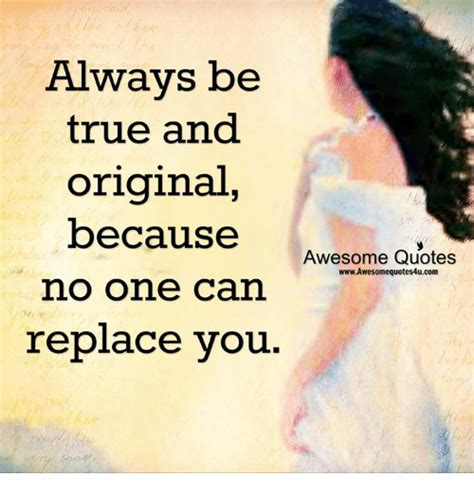 Awesome Meme Quotes - always be true and original because awesome quotes