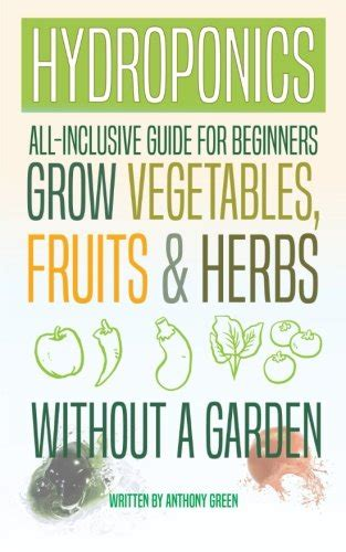 gardening hydroponics learn the amazing of growing fruits books hydroponics all inclusive guide for beginners to grow