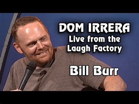 Bill Burr Meme - dom irrera live from the laugh factory with bill burr