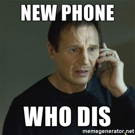 Phone Meme Generator - new phone who dis i don t know who you are meme