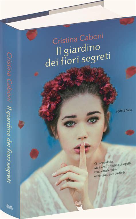 il giardino dei segreti libro il giardino dei fiori segreti cristina caboni libro