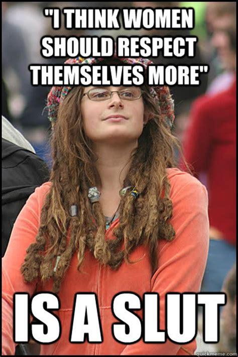 Slut Meme - quot i think women should respect themselves more quot is a slut