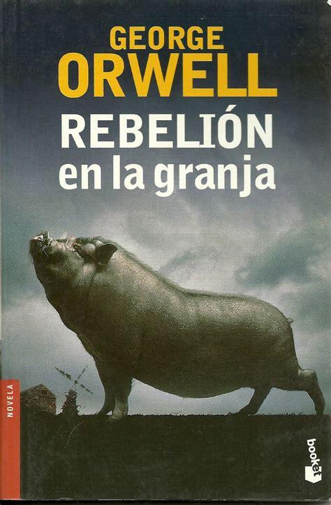 la rebeli 243 n en la granja la sociedad orwelliana y el perfecto idiota lationamericano el blog