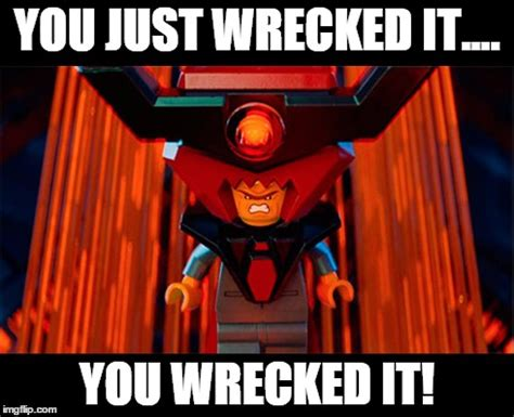 The Lego Movie Meme - you wrecked it imgflip