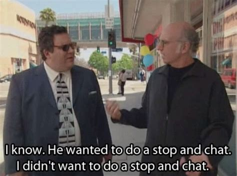 Curb Your Enthusiasm Meme - curb your enthusiasm meme stop and chat on bingememe