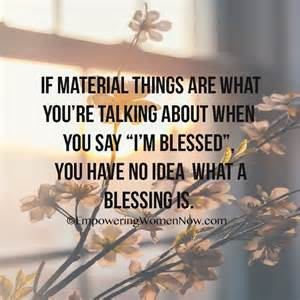 Non Material Things That Make You Happy Essay by Quot If Material Things Are What You Re Talking About When You Say Quot I M Blessed Quot You No Idea