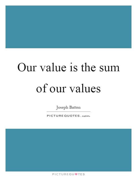 the sum of our our value is the sum of our values picture quotes