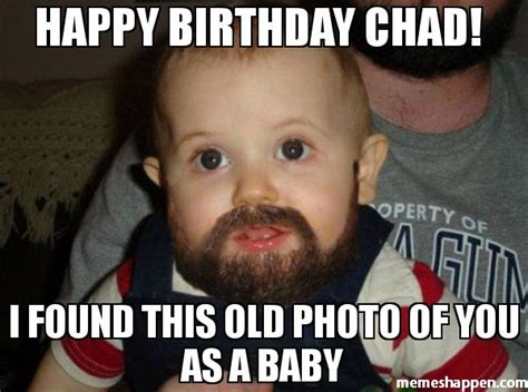 Chad Meme - happy birthday chad i found this old photo of you as a