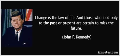 john f kennedy biography quotes change is the law of life and those who look only to the