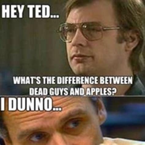 Ed Gein Memes - ted bundy colorado victims jeffrey dahmer pictures images