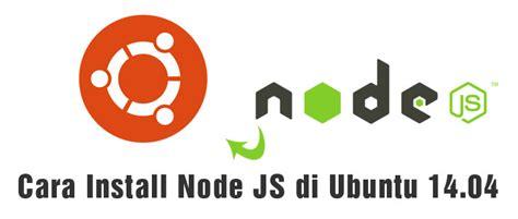 how to install node js ubuntu cara install node js di ubuntu 14 04 orangorangan