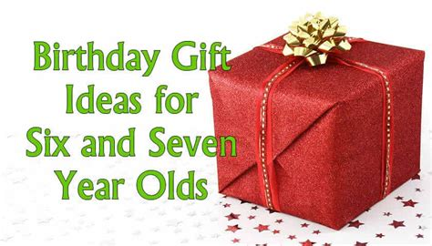 seven year gift ideas birthday gift ideas for 6 and 7 year olds tips for parents