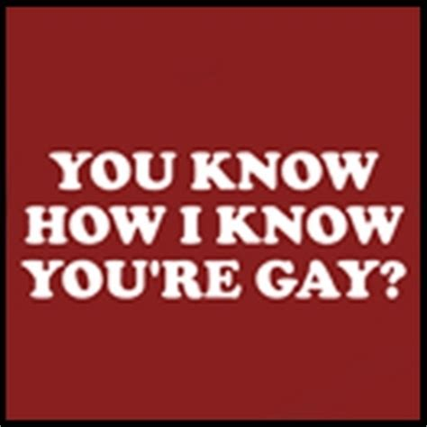 You Know How I Know You Re Gay Meme - equality and pride t shirts and accesories