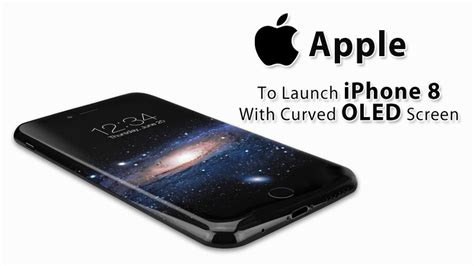apple to launch iphone 8 with curved oled screen