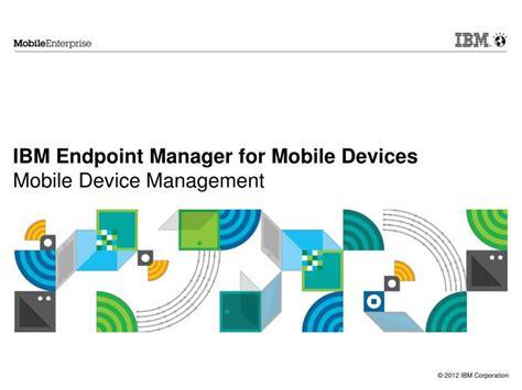 ibm mobile device management ppt ibm endpoint manager for mobile devices mobile