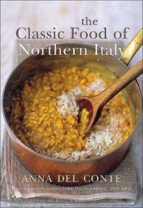 classic food of northern italy books the classic food of northern italy by conte