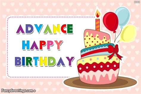 Happy Advance Birthday Wishes Advance Birthday Wishes Happy Birthday In Advance