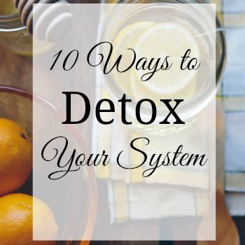 Detox Your System by 10 Ways To Detox Your System A Touch Of Grace