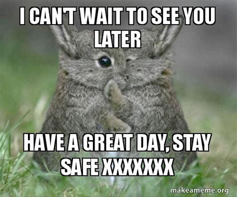 wait       great day stay safe